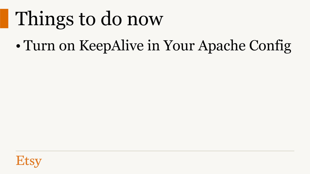 Things to do now • Turn on KeepAlive in Your Ap...