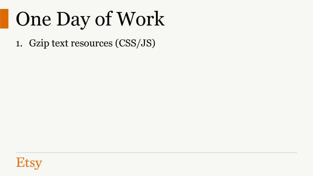 One Day of Work 1. Gzip text resources (CSS/JS)