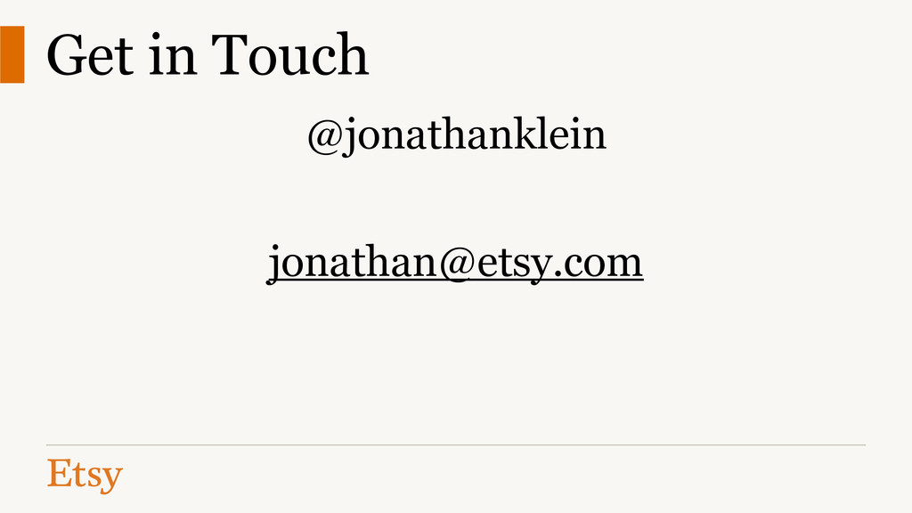 @jonathanklein ! jonathan@etsy.com Get in Touch