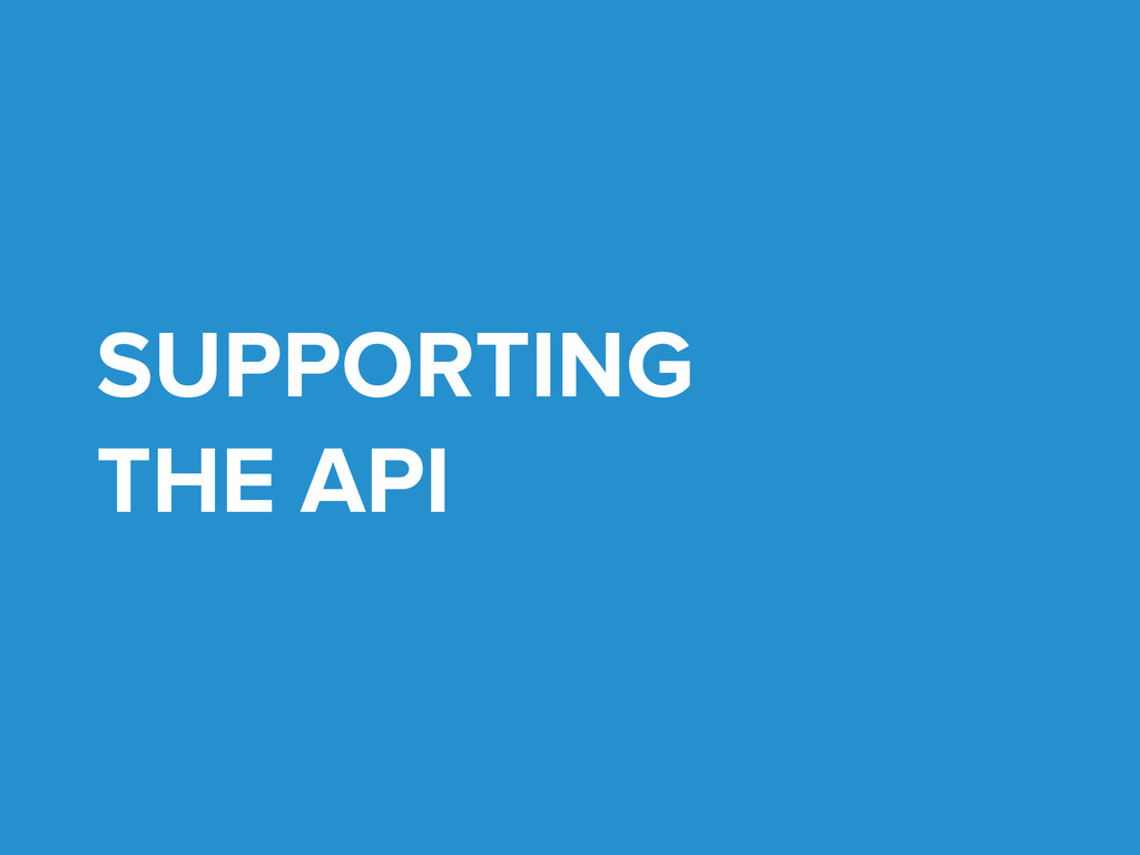 SUPPORTING THE API