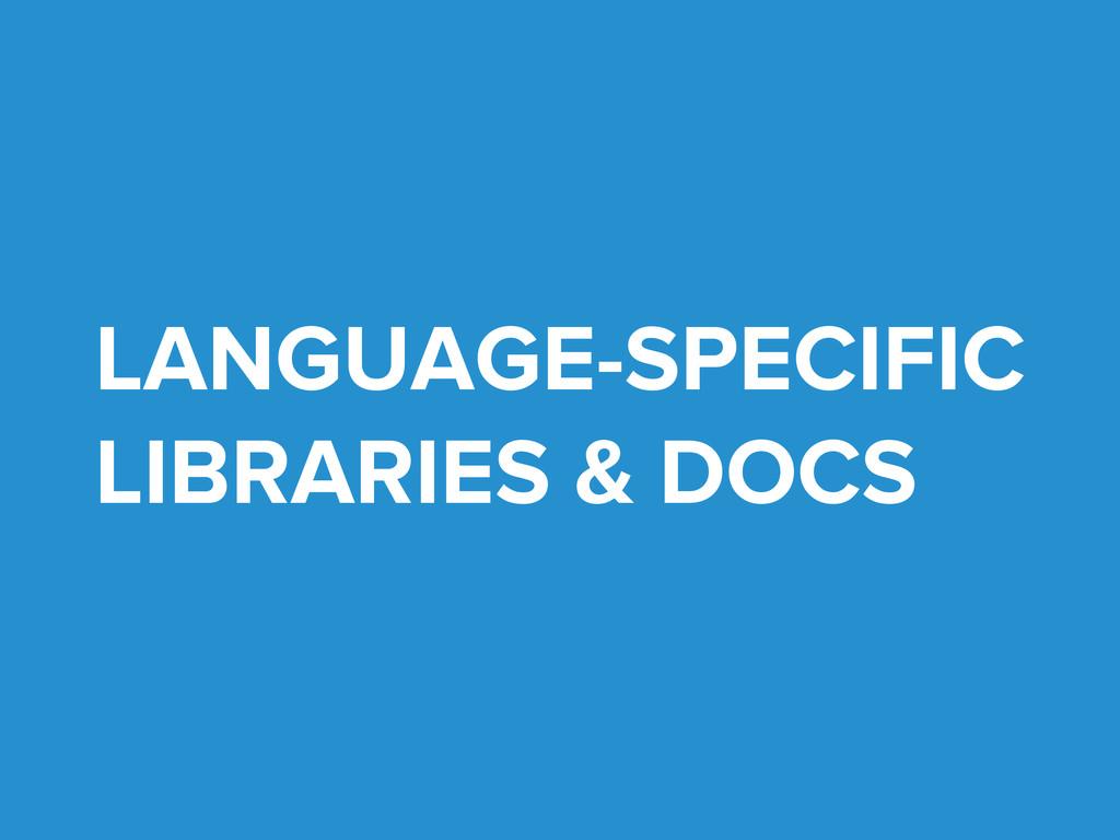 LANGUAGE-SPECIFIC LIBRARIES & DOCS