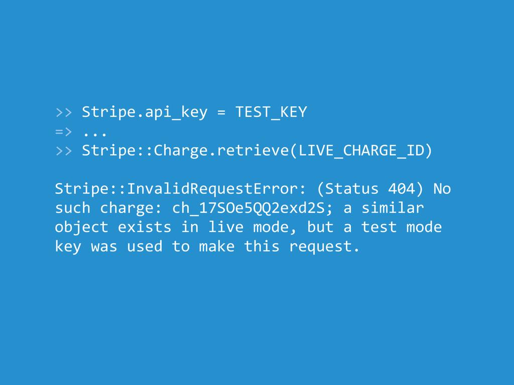 >> Stripe.api_key = TEST_KEY => ... >> Stripe::...