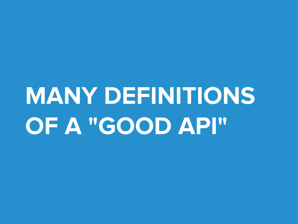 """MANY DEFINITIONS OF A """"GOOD API"""""""