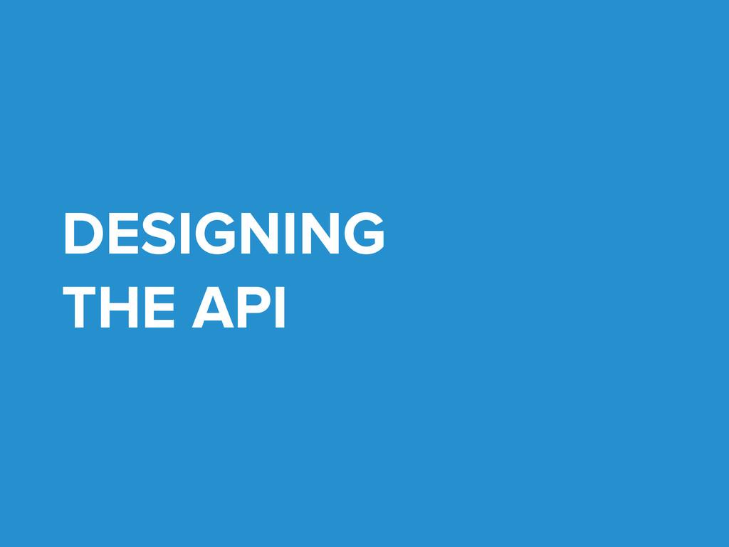 DESIGNING THE API