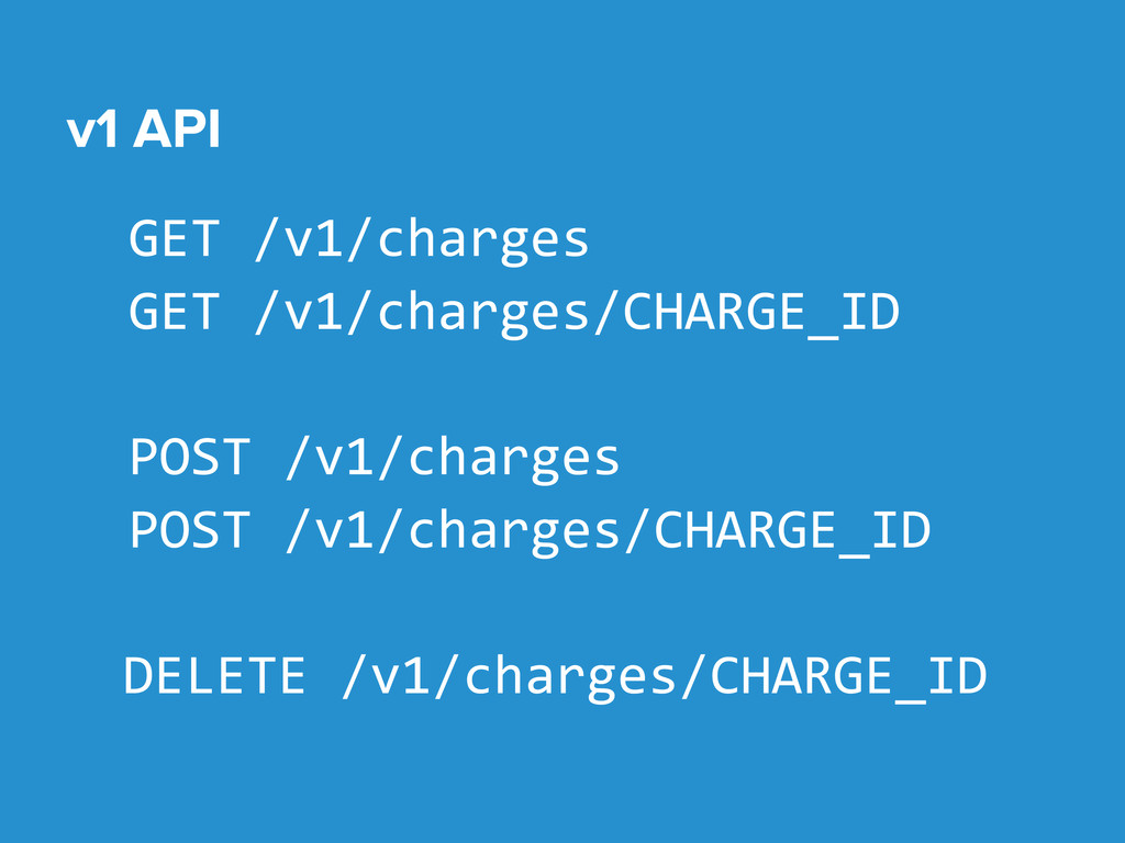 GET /v1/charges GET /v1/charges/CHARGE_ID POST ...