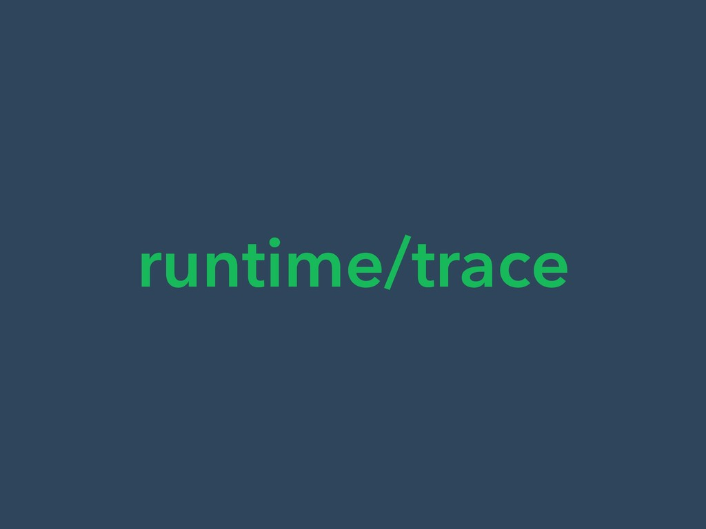 runtime/trace