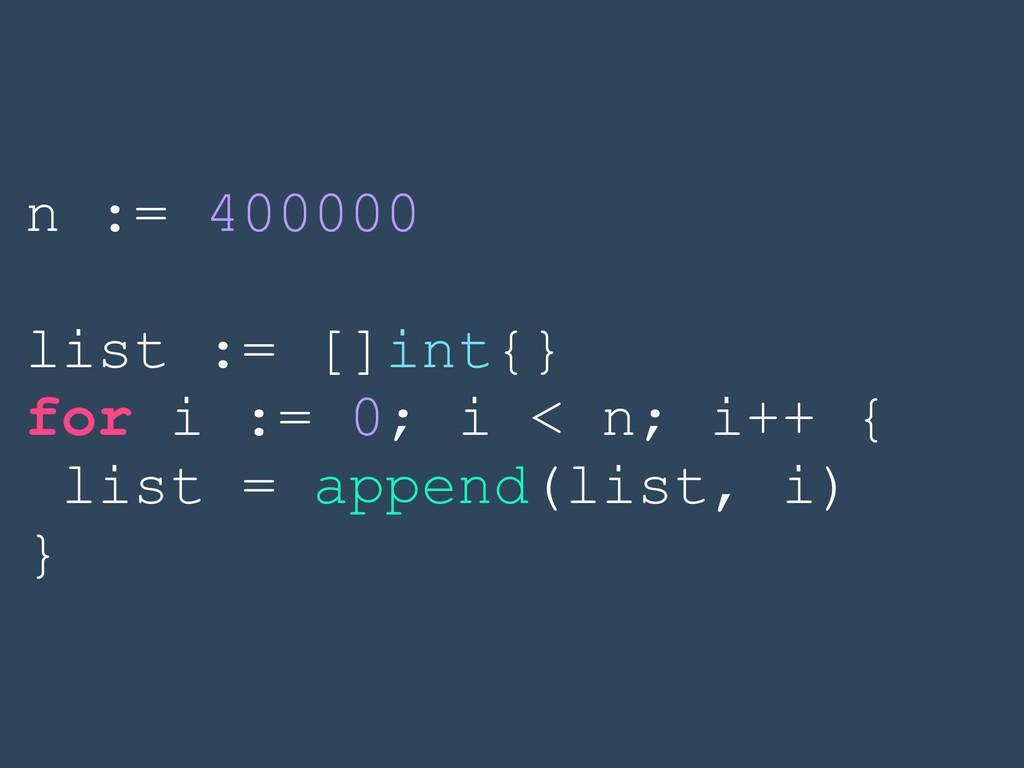 n := 400000 list := []int{} for i := 0; i < n; ...