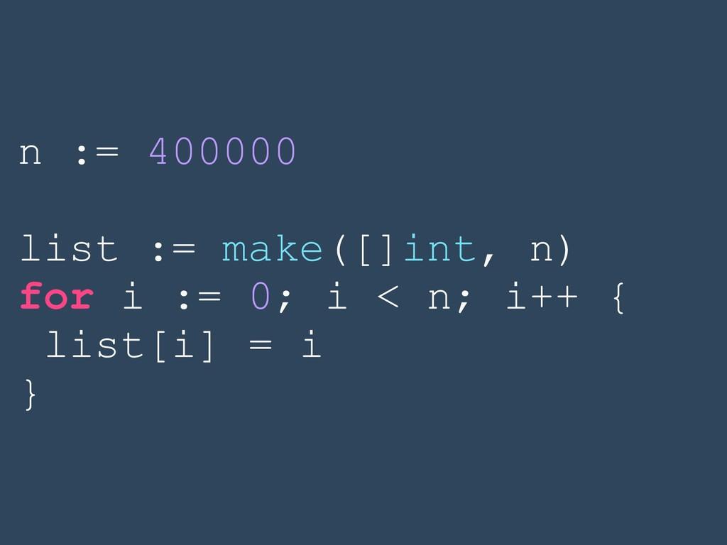 n := 400000 list := make([]int, n) for i := 0; ...