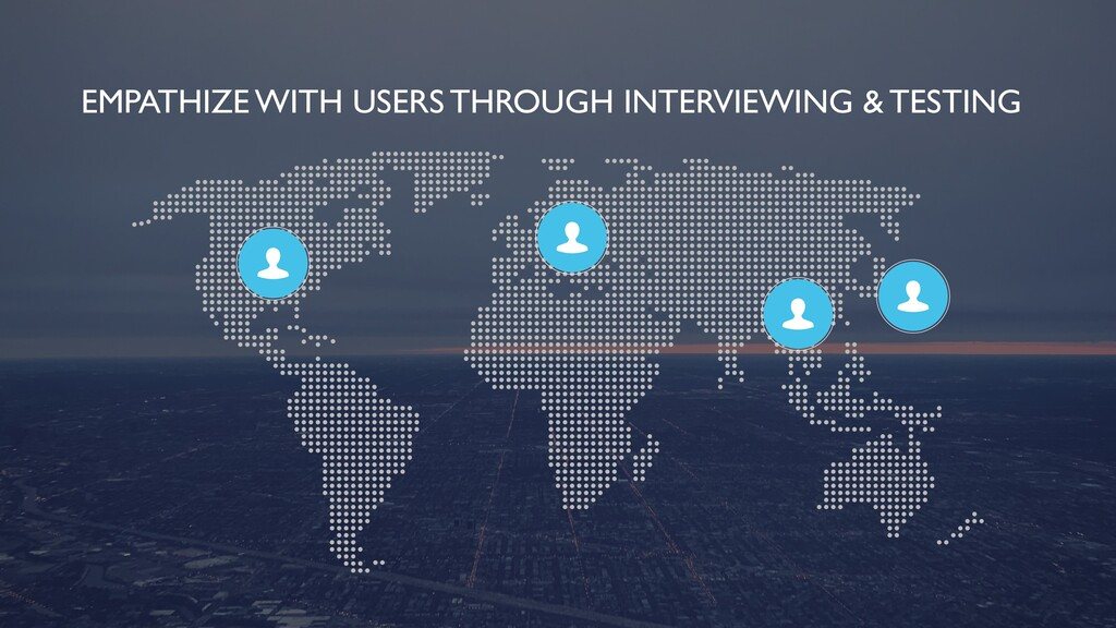 EMPATHIZE WITH USERS THROUGH INTERVIEWING & TES...