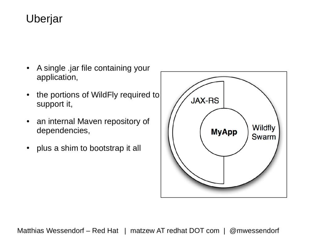 Uberjar ● A single .jar file containing your ap...