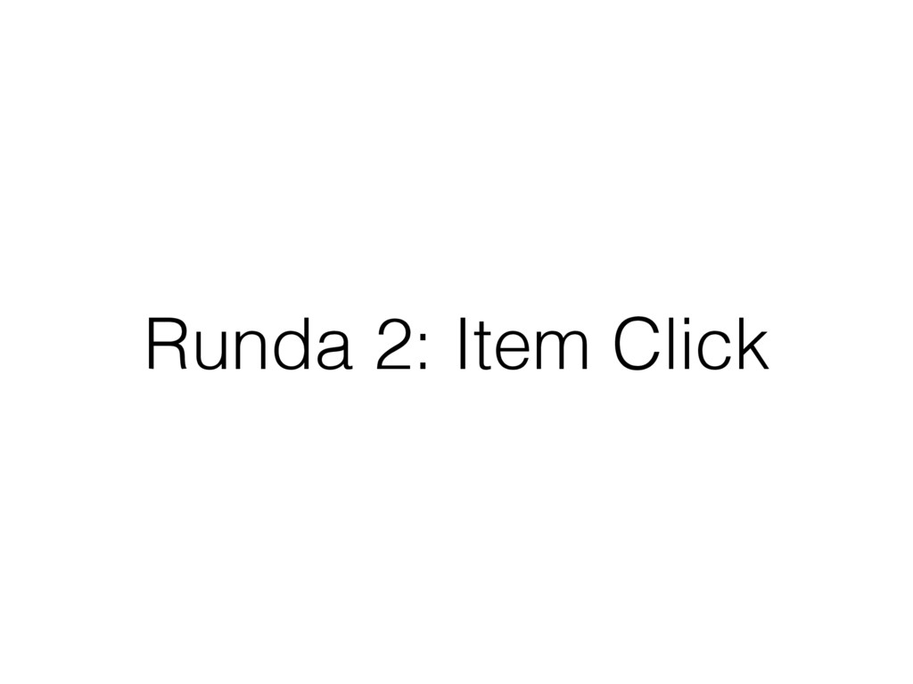 Runda 2: Item Click