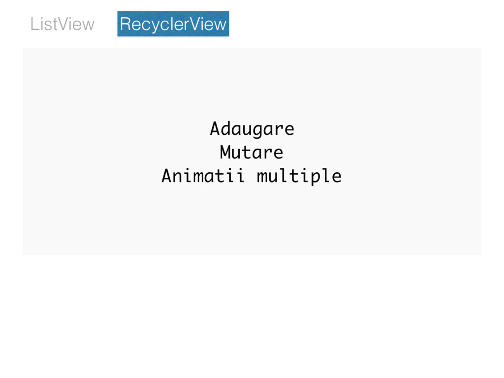 RecyclerView ListView Adaugare Mutare Animatii ...