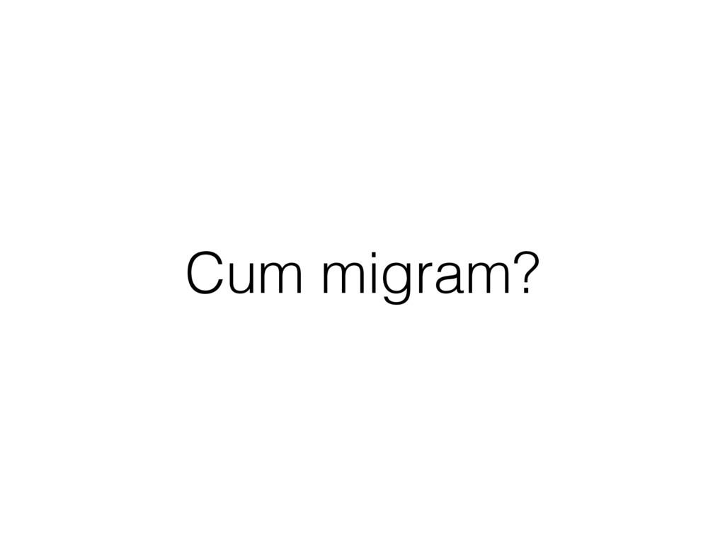 Cum migram?