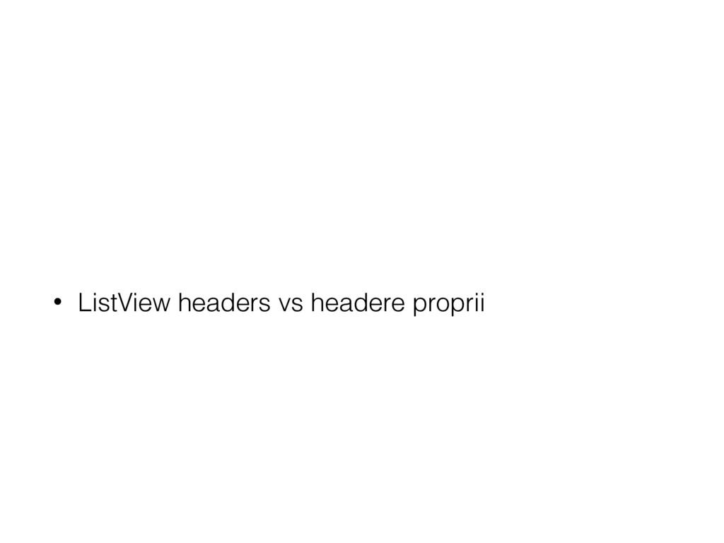 • ListView headers vs headere proprii