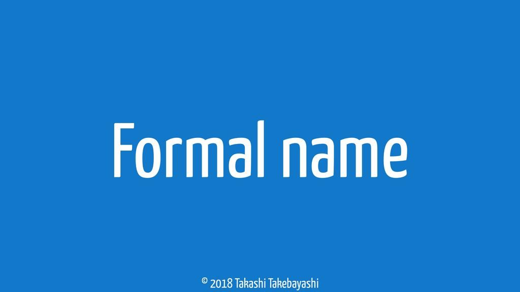 © 2018 Takashi Takebayashi Formal name