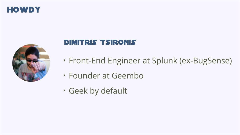 ‣ Front-End Engineer at Splunk (ex-BugSense) ‣ ...