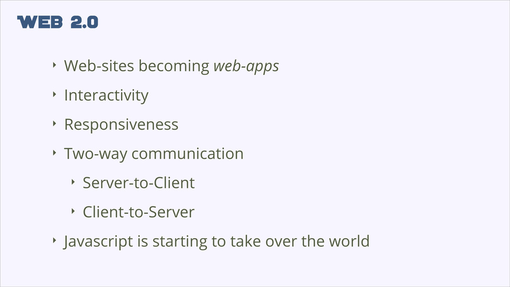 Web 2.0 ‣ Web-sites becoming web-apps ‣ Interac...