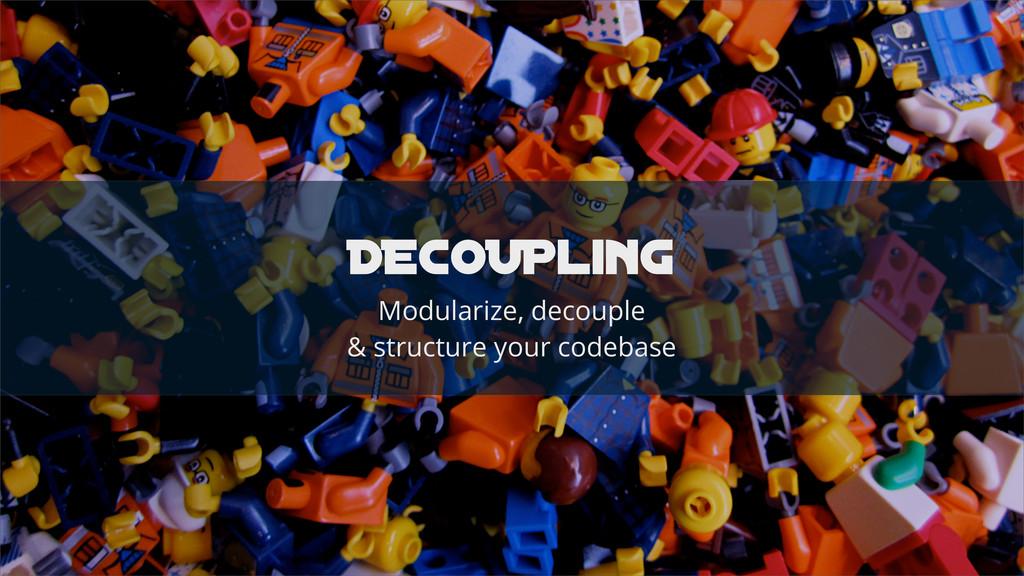 DECOUPling Modularize, decouple & structure you...