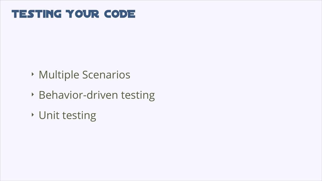 testing YOUR CODE ‣ Multiple Scenarios ‣ Behavi...