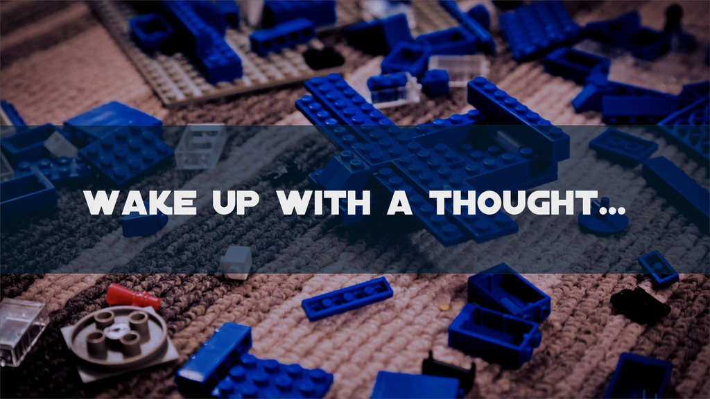 wake up with a thought...