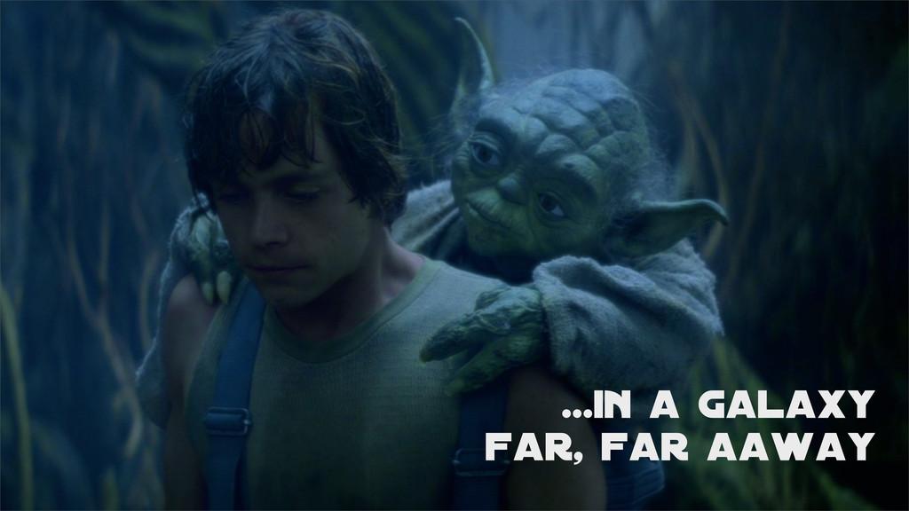 ...in a galaxy far, far aaway