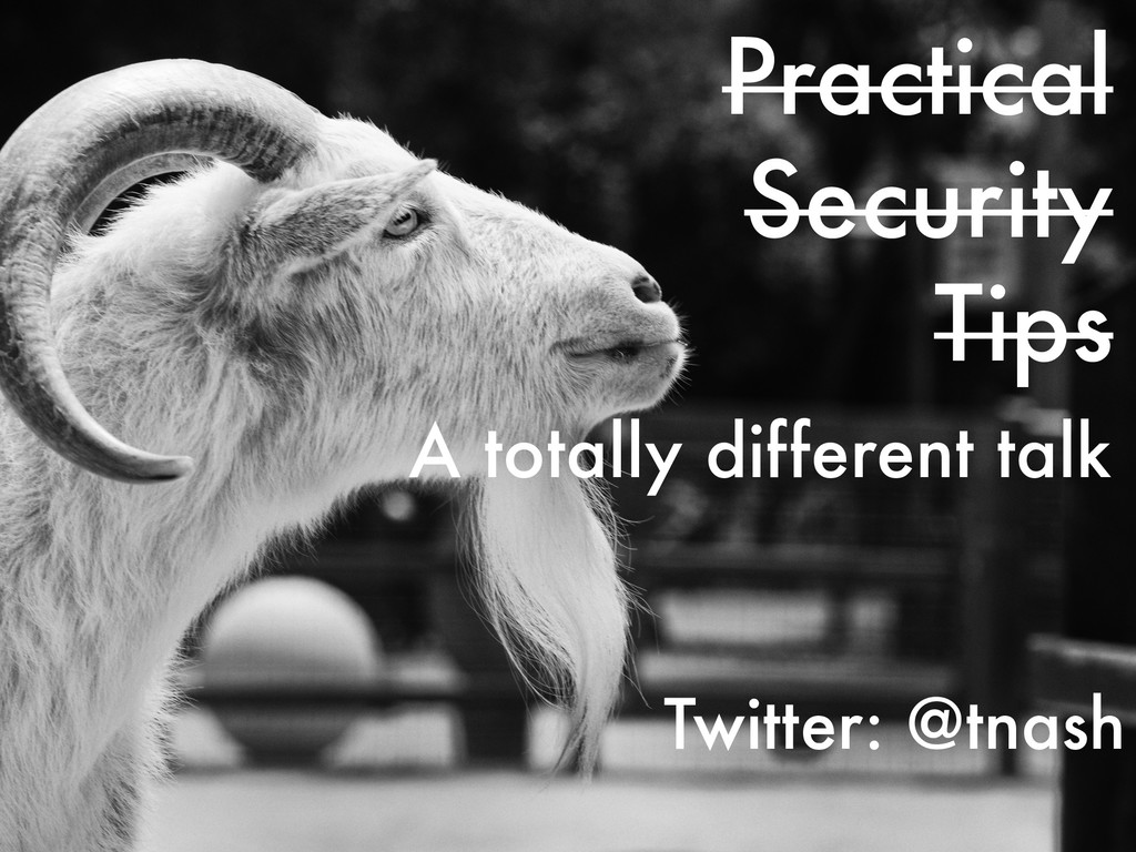 Practical Security Tips Twitter: @tnash A total...