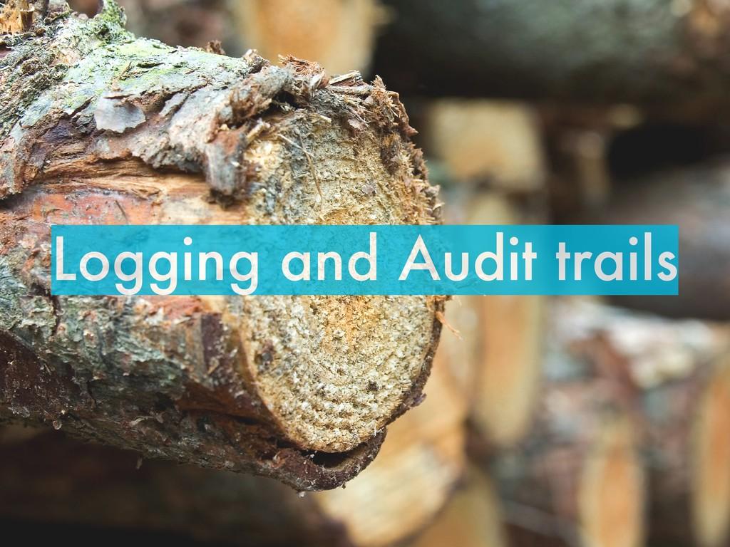 Logging and Audit trails