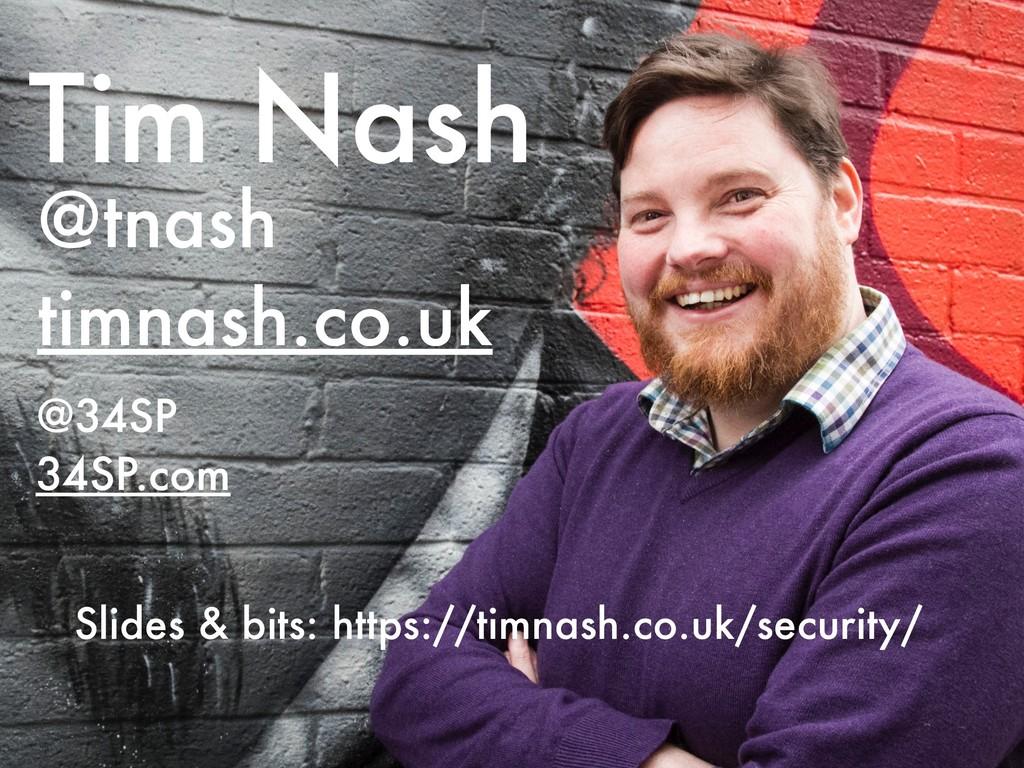 Tim Nash @tnash timnash.co.uk @34SP 34SP.com S...
