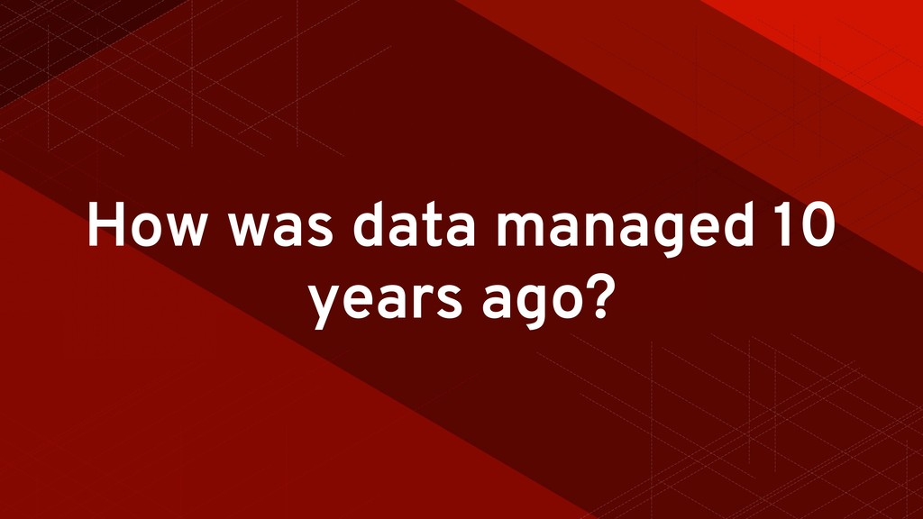 How was data managed 10 years ago?