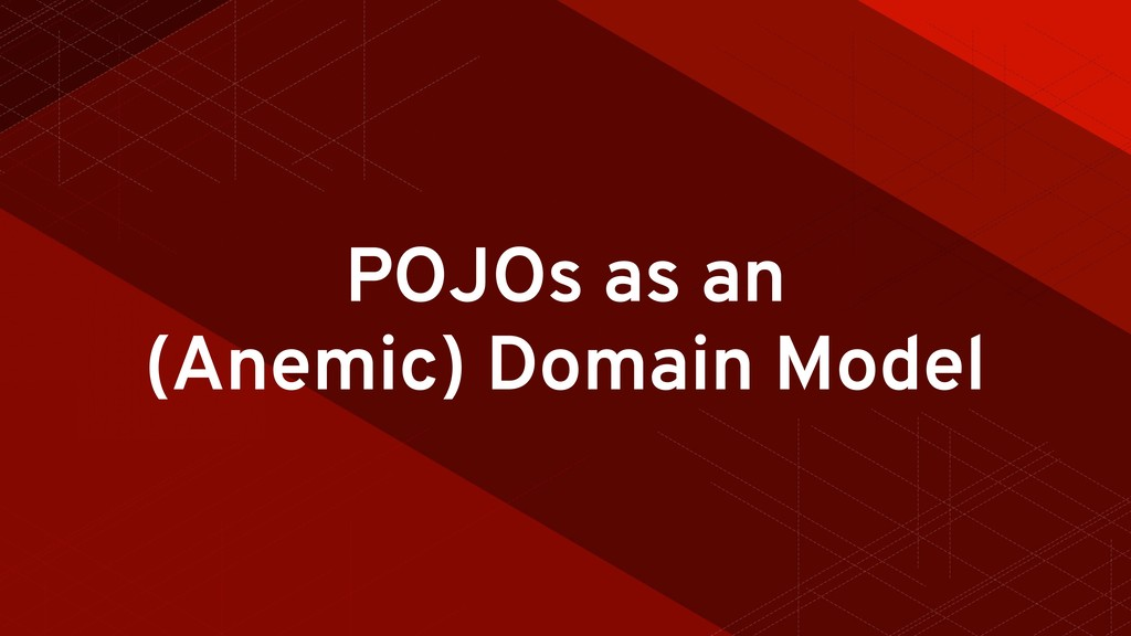 POJOs as an (Anemic) Domain Model