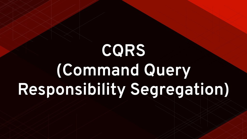 CQRS (Command Query Responsibility Segregation)