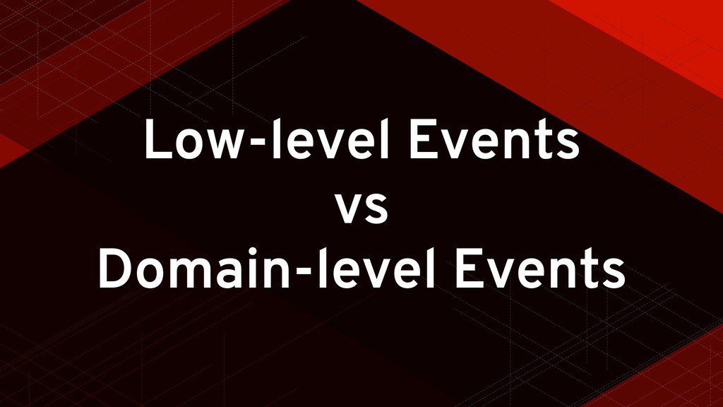 Low-level Events vs Domain-level Events