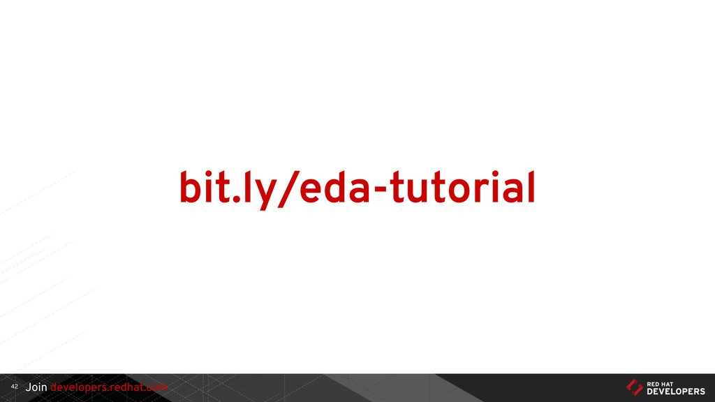 Join developers.redhat.com 42 bit.ly/eda-tutori...