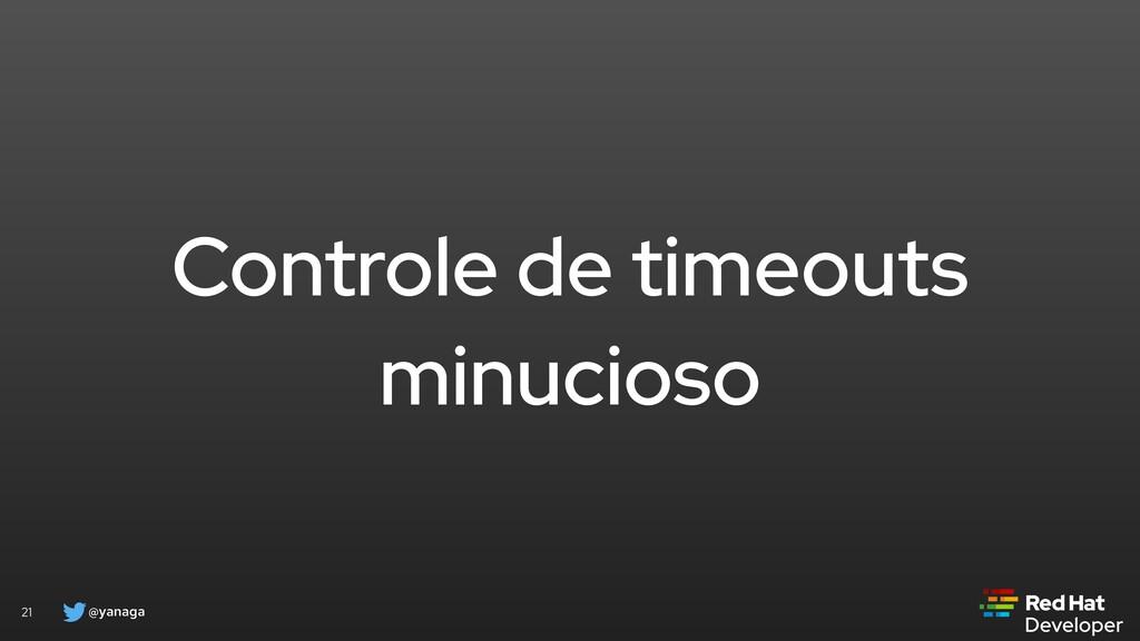 @yanaga 21 Controle de timeouts minucioso
