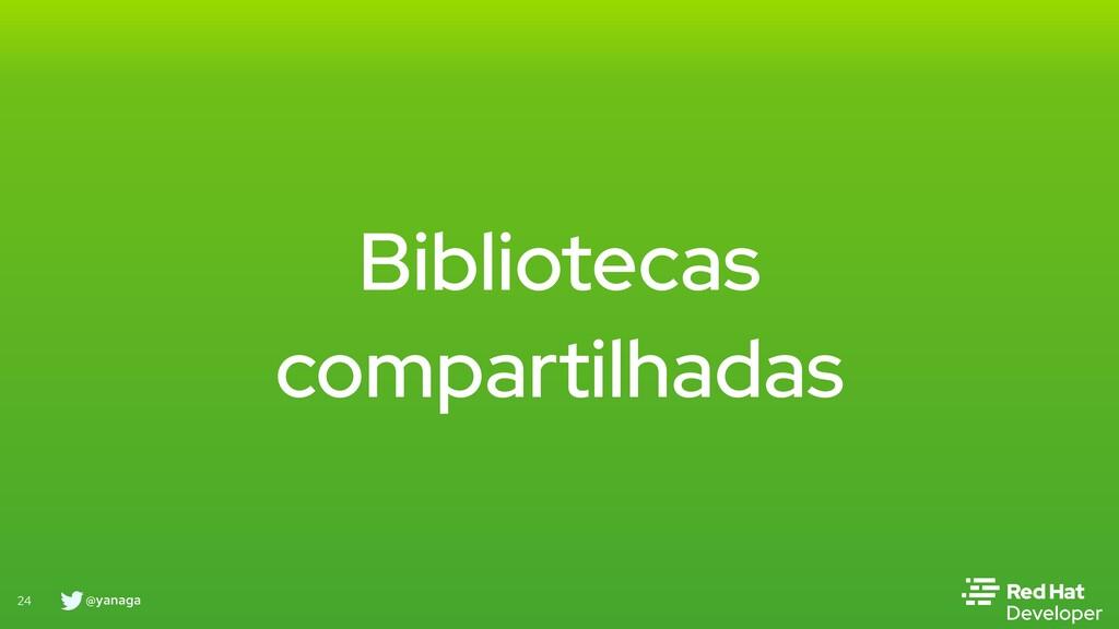@yanaga 24 Bibliotecas compartilhadas