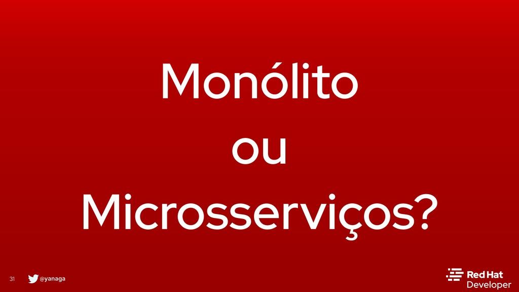@yanaga 31 Monólito ou Microsserviços?