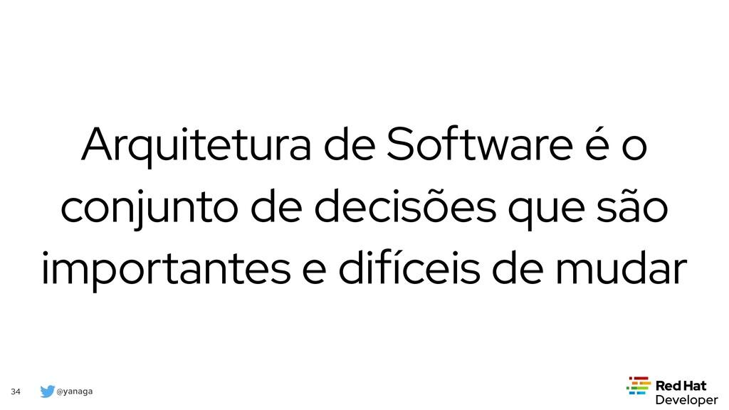 @yanaga 34 Arquitetura de Software é o conjunto...
