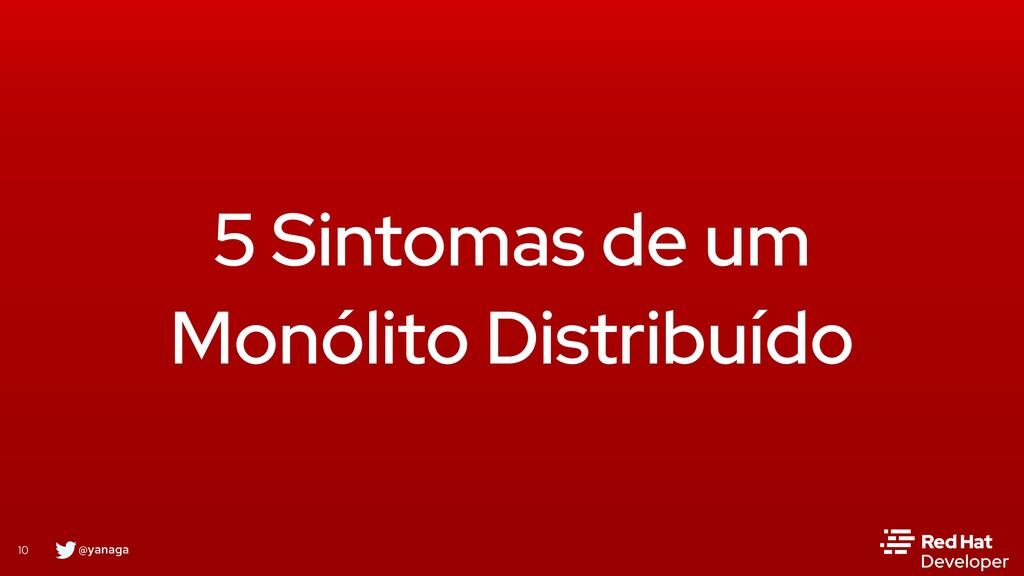 @yanaga 10 5 Sintomas de um Monólito Distribuído