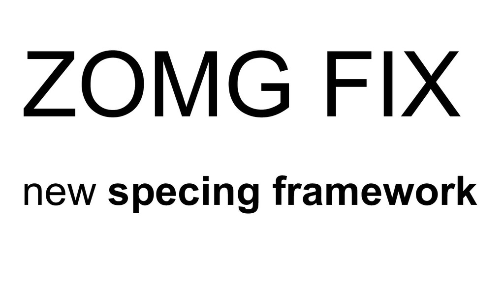ZOMG FIX new specing framework