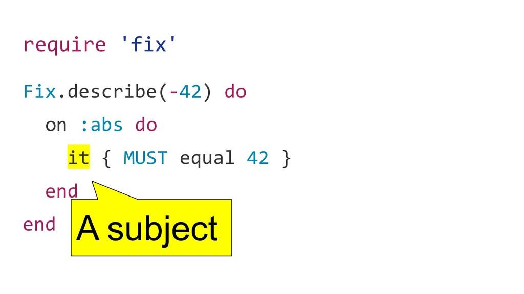 require 'fix' Fix.describe(-42) do on :abs do i...