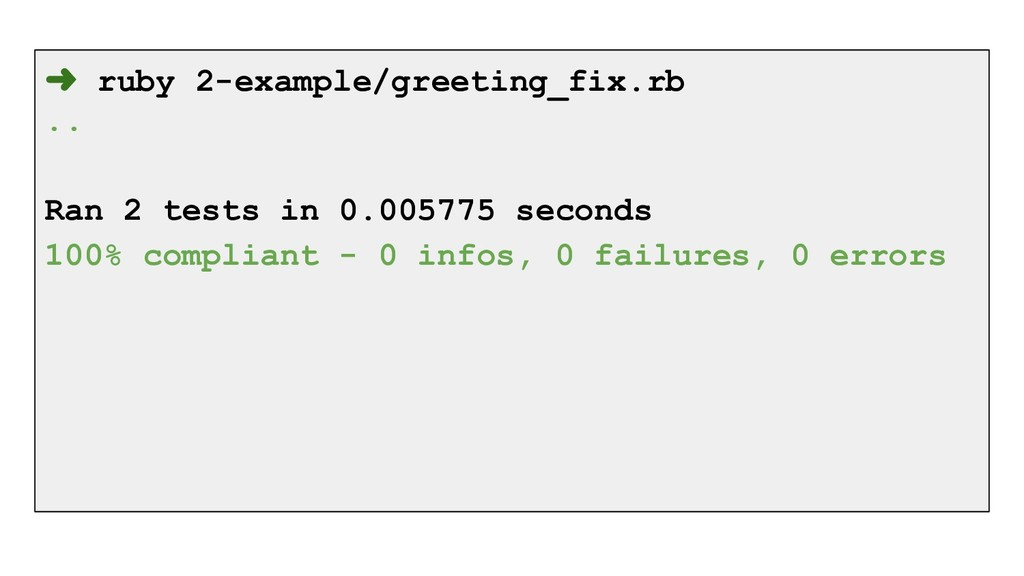 ➜ ruby 2-example/greeting_fix.rb .. Ran 2 tests...