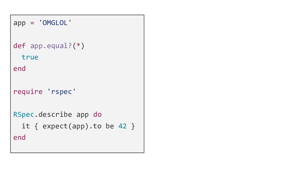 app = 'OMGLOL' def app.equal?(*) true end requi...