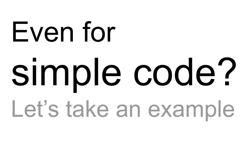 Even for simple code? Let's take an example