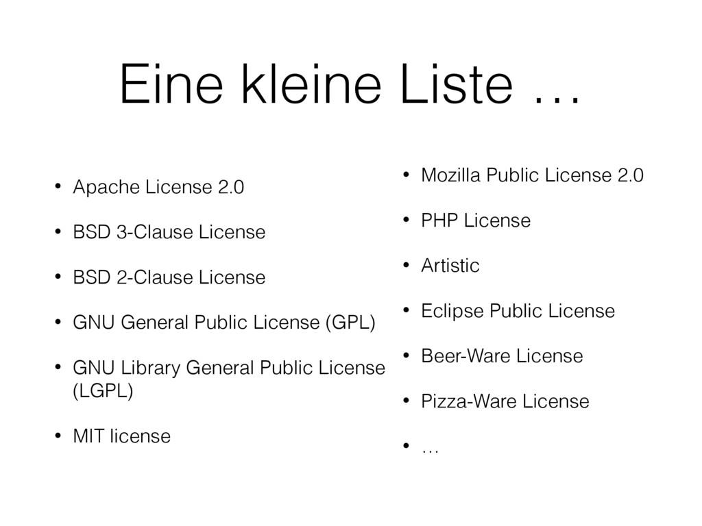 Eine kleine Liste … • Apache License 2.0 • BSD ...
