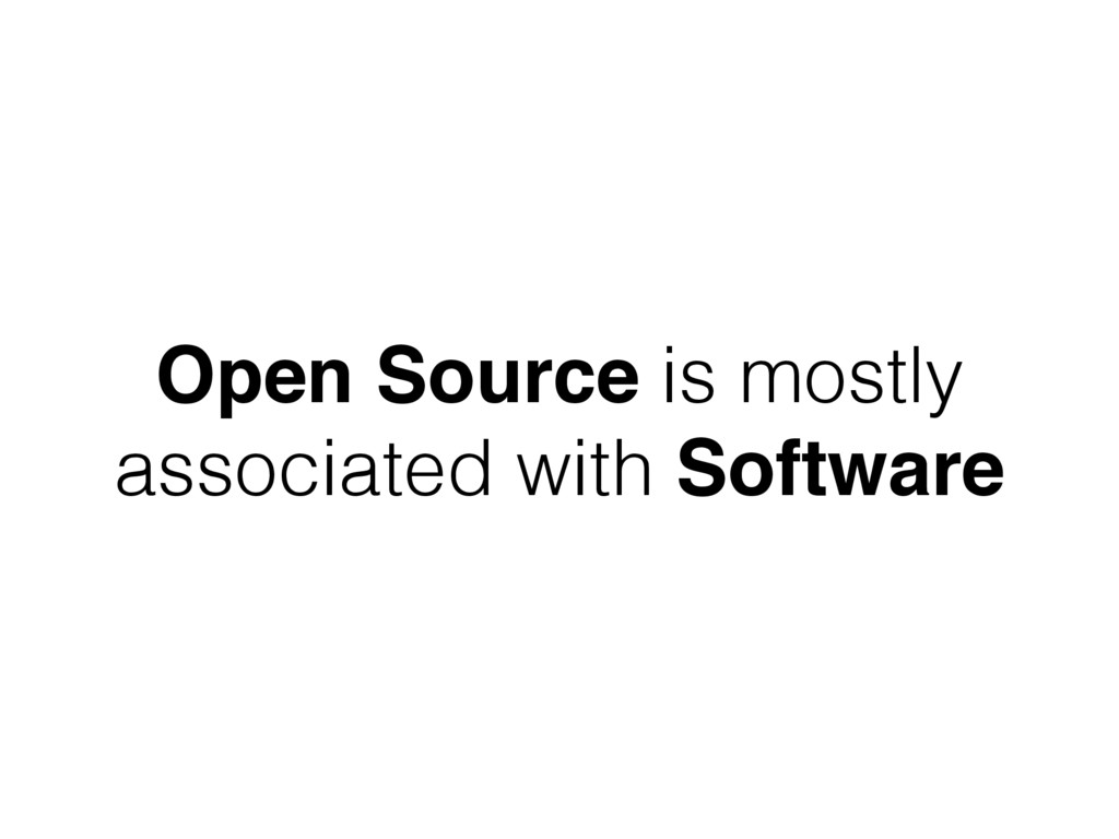 Open Source is mostly associated with Software