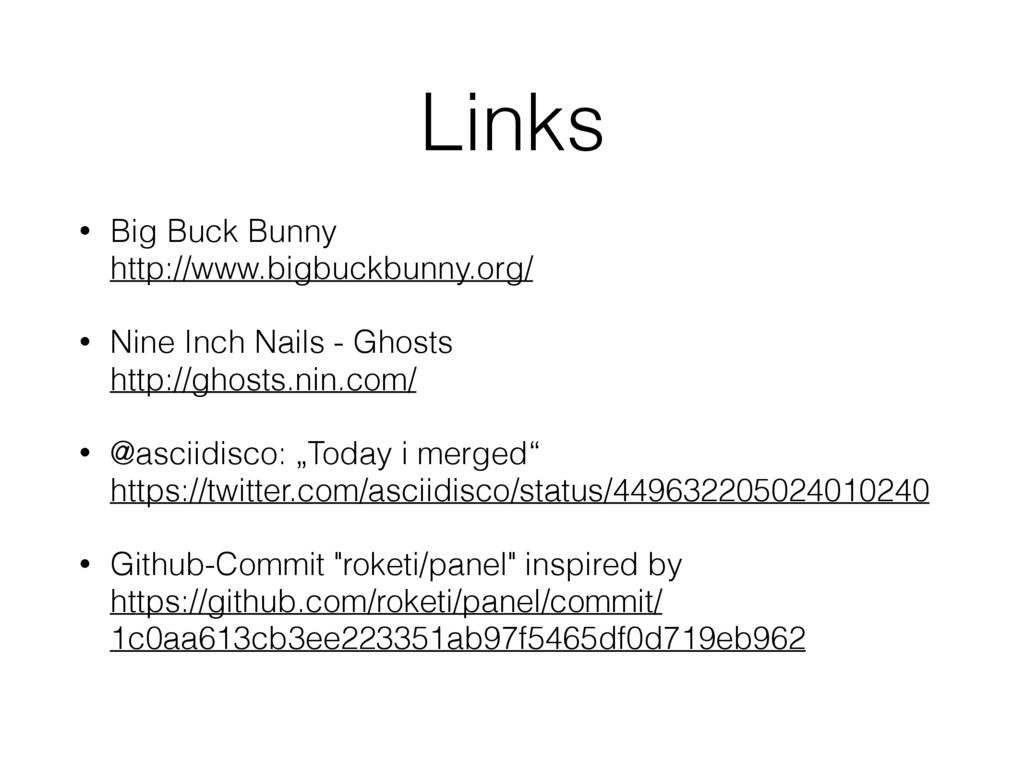 Links • Big Buck Bunny http://www.bigbuckbunny...