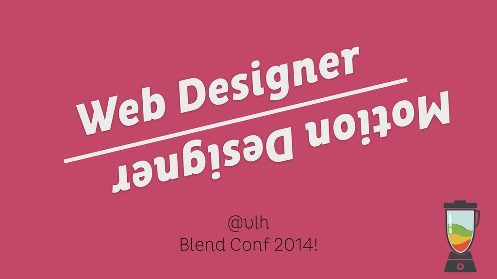 @vlh Blend Conf 2014! Motion Designer Web Desig...