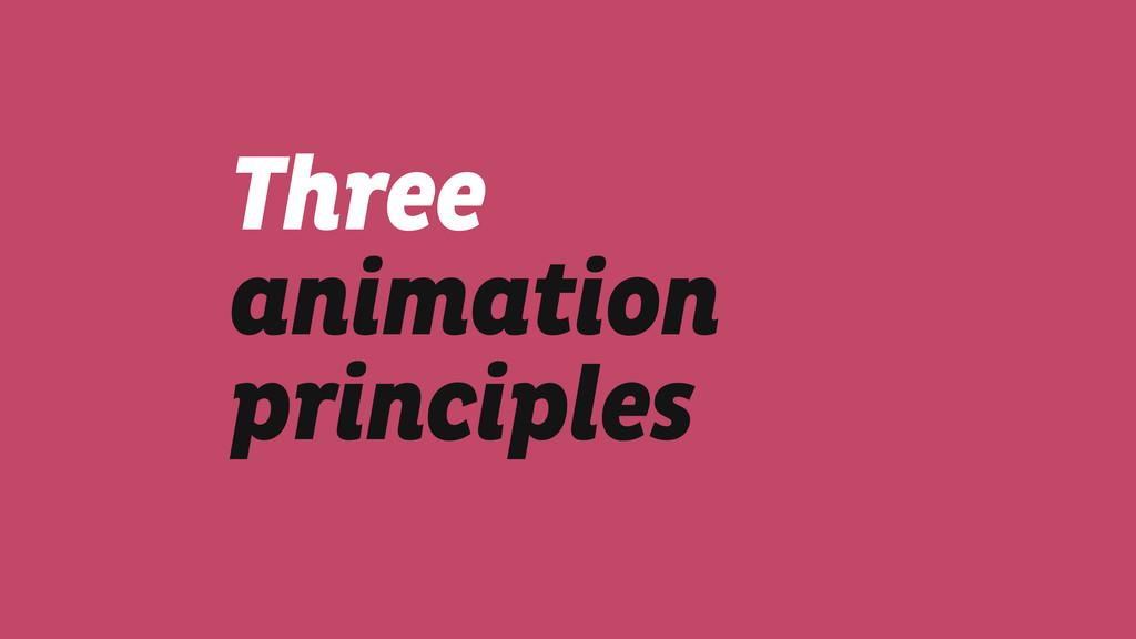 Three animation principles