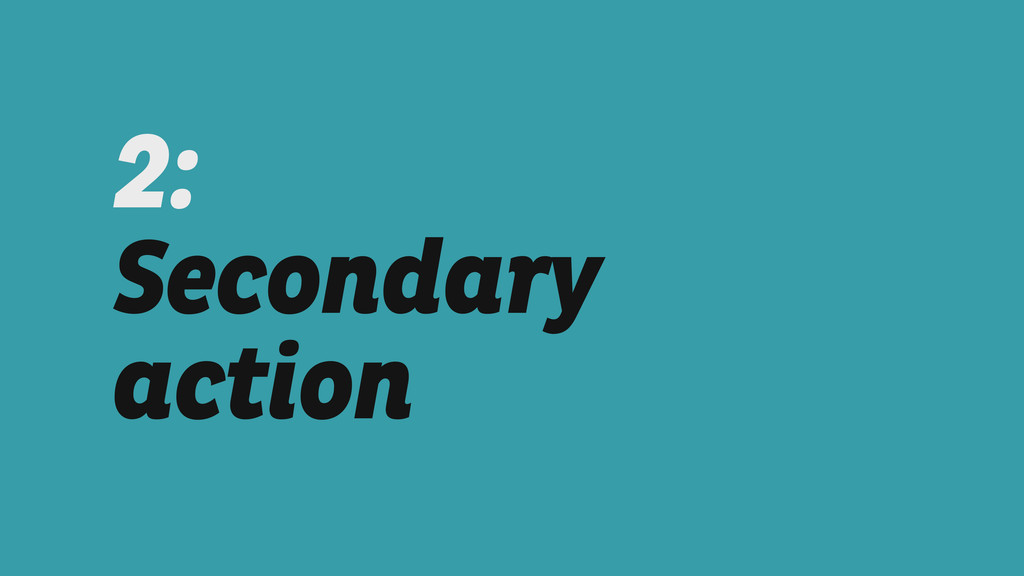 2:  Secondary action