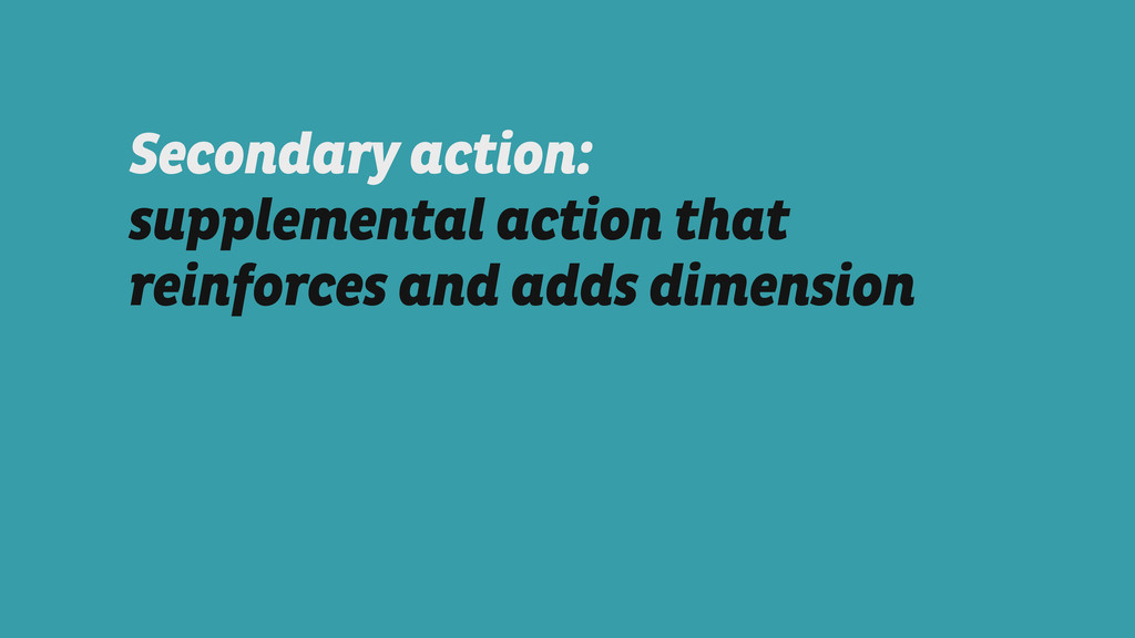 Secondary action:  supplemental action that re...